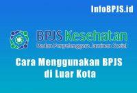 Cara Menggunakan BPJS di Luar Kota