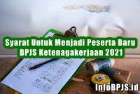 Syarat Untuk Menjadi Peserta Baru BPJS Ketenagakerjaan 2021