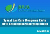 Syarat dan Cara Mengurus Kartu BPJS Ketenagakerjaan yang Hilang