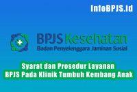 Syarat dan Prosedur Layanan BPJS Pada Klinik Tumbuh Kembang Anak