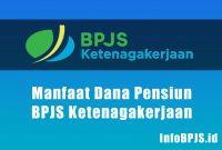 Manfaat Dana Pensiun BPJS Ketenagakerjaan